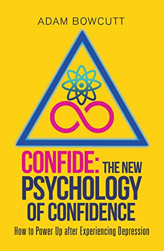 Confide: The New Psychology of Confidence by Adam Bowcutt