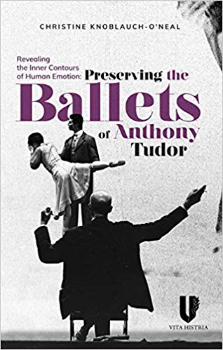Art & Culture: Revealing the Inner Contours of Human Emotion: Preserving the Ballets of Anthony Tudor  by Christine Knoblauch-O'Neal