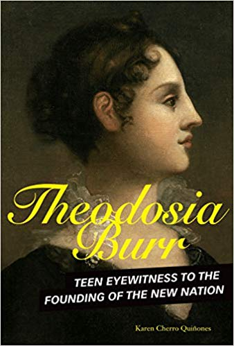 BiographyTheodosia Burr: Teen Eyewitness to the Founding of the New Nation  by Karen Quinones