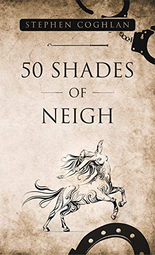 This Just In: 50 Shades of Neigh  by Stephen Coghlan