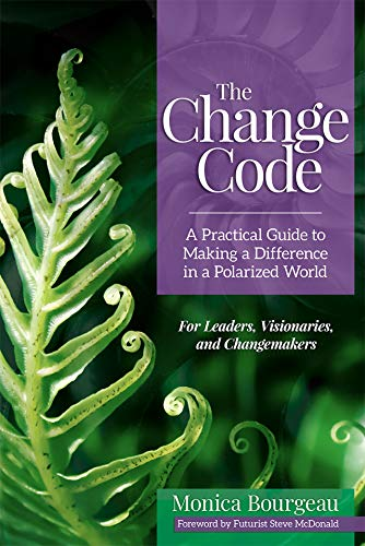 New Today: The Change Code: A Practical Guide to Making a Difference in a Polarized World by Monica Bourgeau