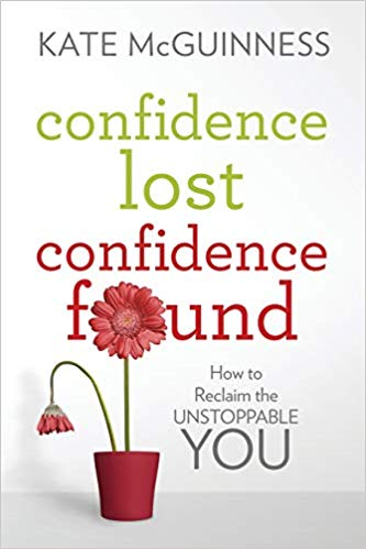 Non-Fiction: Confidence Lost/Confidence Found: How to Reclaim the Unstoppable You by Kate McGuiness