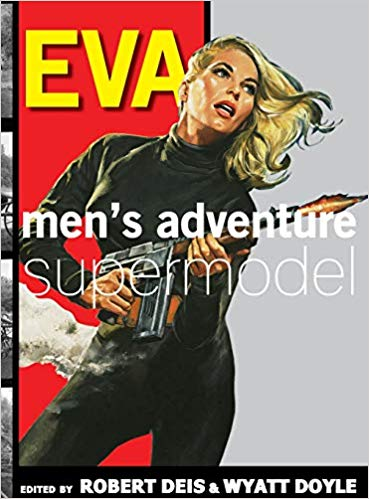 This Just In… Eva: Men's Adventure Supermodel by Eva Lynd edited by Robert Deis & Wyatt Doyle