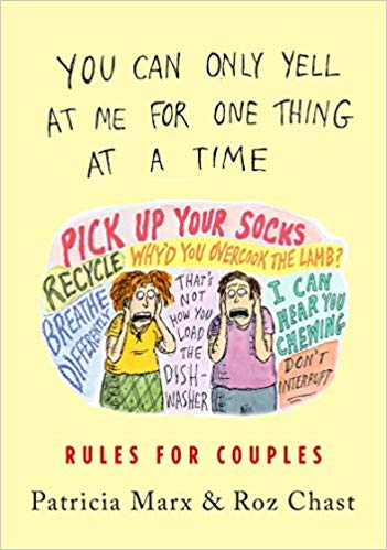 Art & Culture: You Can Only Yell at Me for One Thing at a Time: Rules for Couples  by Patricia Marx and Roz Chast