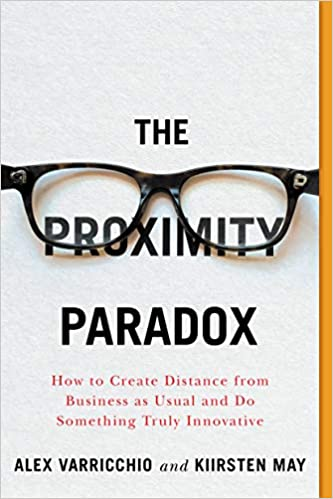 Non-Fiction: The Proximity Paradox: How to Create Distance from Business as Usual and Do Something Truly Innovative by Kiirsten May and Alex Varricchio