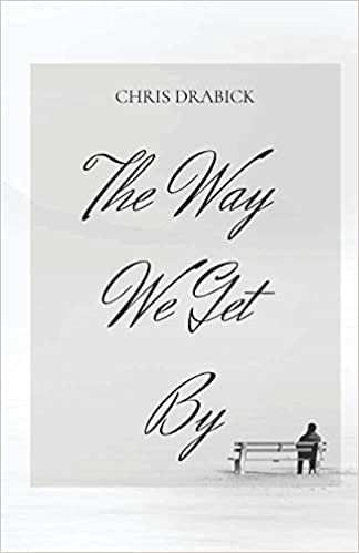 This Just In: The Way We Get By  by Chris Drabick