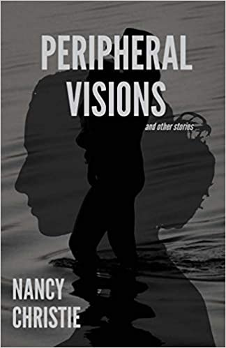 This Just In: Peripheral Visions and Other Stories  by Nancy Christie