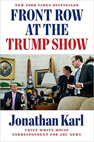 Biography: Front Row at the Trump Show  by Jonathan Karl