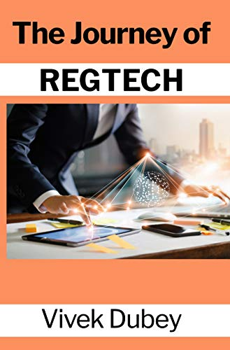Non-Fiction: The Journey of REGTECH  by Vivek Dubey, Dr. Awadhesh Pratap Singh, Rakesh Sonar and Anindya Mohanty