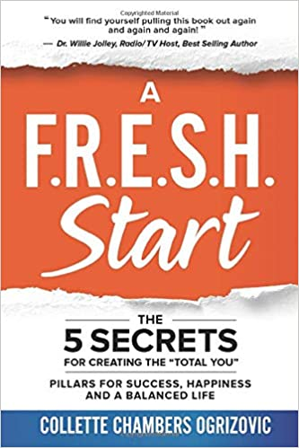 Non-Fiction: A F.R.E.S.H. Start: The 5 Secrets for Creating the Total You  by Collette Chambers Ogrizovic