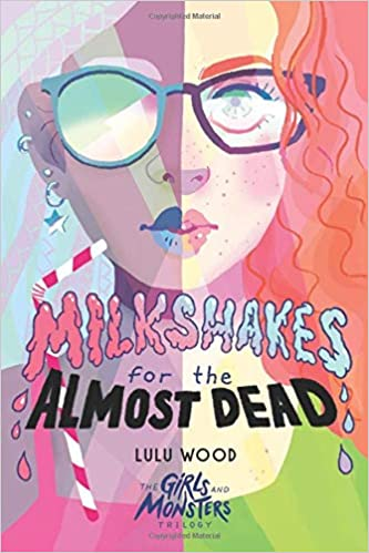 YA: Milkshakes For the Almost Dead  by Lulu Wood