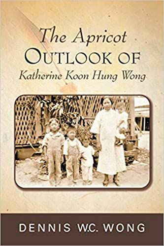 Biography: The Apricot Outlook of Katherine Koon Hung Wong  by Dennis W.C. Wong