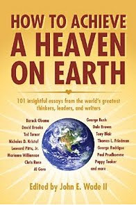 Non-Fiction: How to Achieve Heaven on Earth edited by John E. Wade II