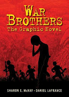 Graphic Novel: War Brothers by Sharon E. McKay, Illustrated by Daniel LaFrance