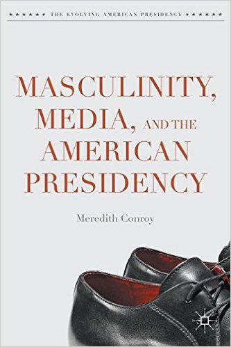 Non-Fiction: <i>Masculinity, Media, and the American Presidency</i>&nbsp; by Meredith Conroy