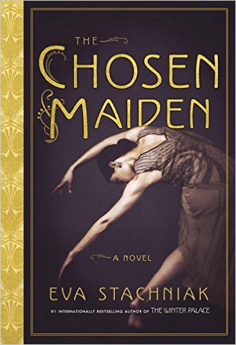 Fiction: The Chosen Maiden  by Eva Stachniak