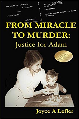 This Just In… From Miracle To Murder: Justice For Adam  by Joyce A. Lefler