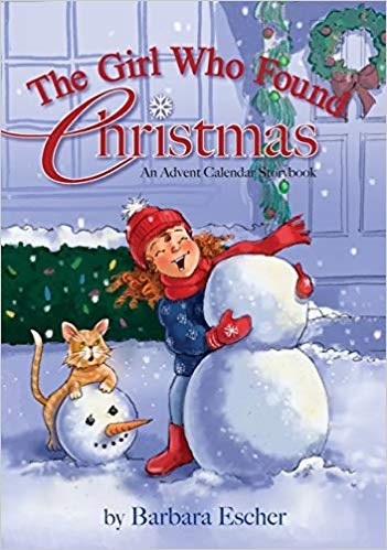The Girl Who Found Christmas: An Advent Calendar Storybook  by Barbara Escher