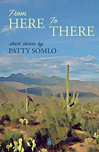 Short Fiction: From Here to There  by Patty Somlo