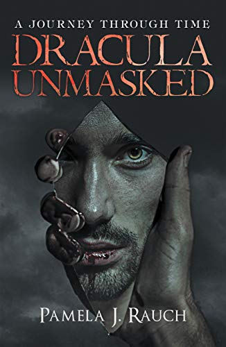 Fiction: Dracula Unmasked: A Journey Through Time  by Pamela J. Rauch