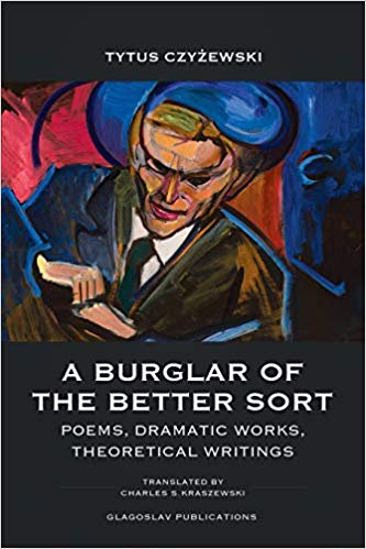 Poetry: A Burglar of the Better Sort: Poems, Dramatic Works, Theoretical Writings by Tytus Czyżewski