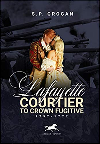Fiction: Lafayette: Courtier to Crown Fugitive, 1757-1777  by S.P. Grogan