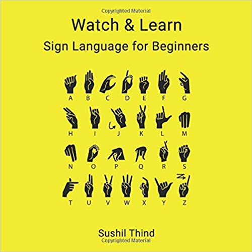 Art & Culture: Watch & Learn: Sign Language for Beginners  by Sushil Thind