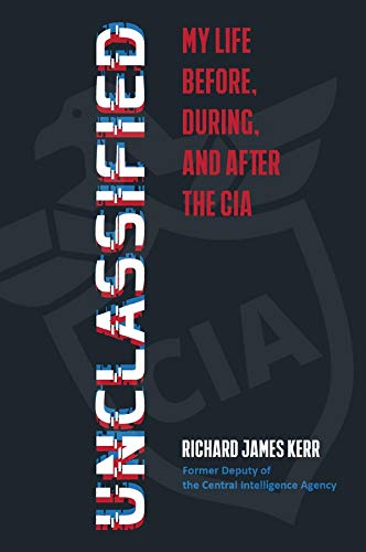 Non-Fiction:  Unclassified: My Life Before, During, and After the CIA by Richard James Kerr