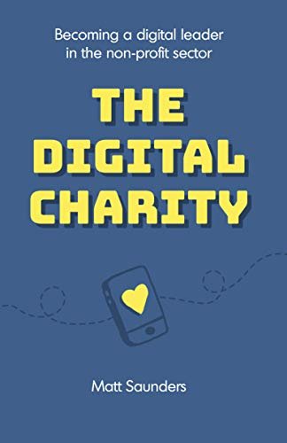 Non-Fiction: The Digital Charity: Becoming a Digital Leader in the Non-Profit Sector  by Matt Saunders
