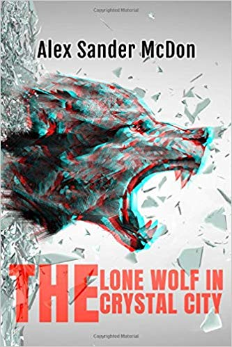 Fiction: The Lone Wolf in The Crystal City  by Alex Sander McDon