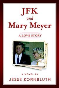 JFK and Mary Meyer: A Love Story by Jesse Kornbluth