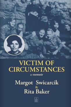 Memoir: Victim of Circumstances by Margot Swicarcik and Rita Baker