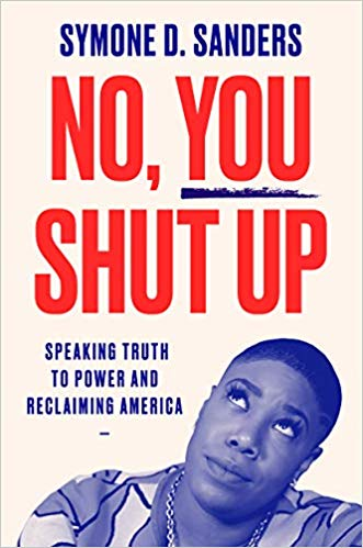 Coming Soon: No, You Shut Up: Speaking Truth to Power and Reclaiming America  by Symone D. Sanders