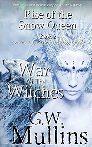 SF/F: Rise Of The Snow Queen Book Two: The War Of The Witches  by G.W. Mullins