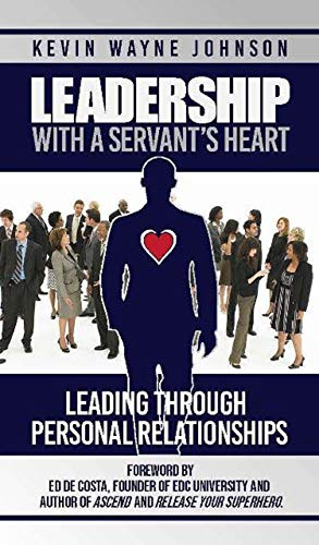 Non-Fiction: Leadership With A Servant's Heart  by Kevin Wayne Johnson