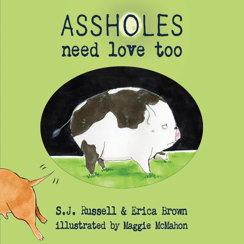 Assholes Need Love Too