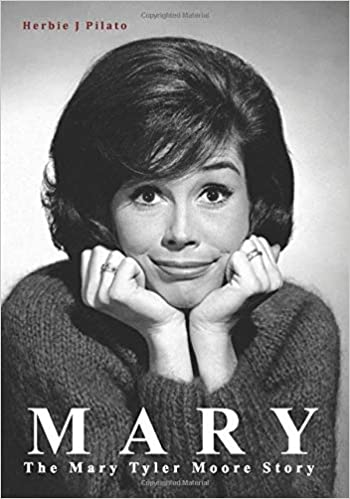Biography: Mary: The Mary Tyler Moore Story by Herbie J. Pilato