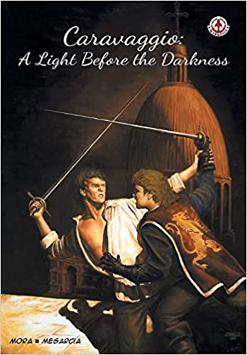 Graphic Novel: Caravaggio: A Light Before the Darkness  by Ken Mora