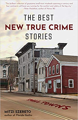 True Crime: The Best New True Crime Stories: Small Towns  by Mitzi Szereto