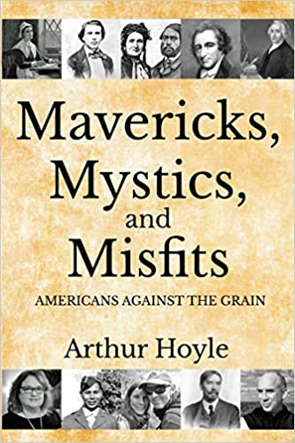 This Just In… Mavericks, Mystics, and Misfits: Americans Against the Grain  by Arthur Hoyle