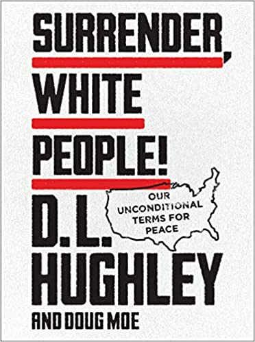 Non-Fiction: Surrender White People: Our Unconditional Terms for Peace  by D.L. Hughley