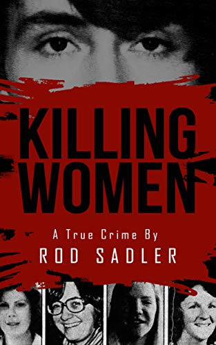 Non-Fiction: Killing Women: The True Story of Serial Killer Don Miller's Reign of Terror  by Rod Sadler