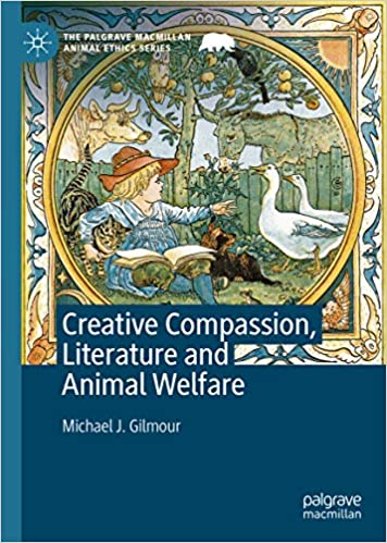 Art & Culture: Creative Compassion, Literature and Animal Welfare  by Michael J. Gilmour
