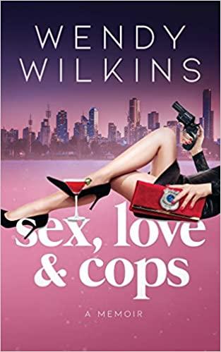 Biography: Sex, Love & Cops  Wendy Wilkins