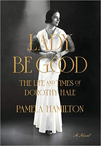 Fiction: Lady Be Good: The Life and Times of Dorothy Hale  by Pamela Hamilton